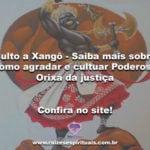 Culto a Xangô – Saiba mais sobre como agradar e cultuar o Poderoso Orixá da justiça
