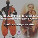 13 de Junho- dia do Orixá Exú, sincretizado com Santo Antônio
