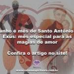 Junho é mês de Santo Antônio e Exús: mês especial para as magias de amor