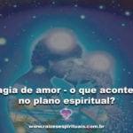 Magia de amor – o que acontece no plano espiritual?