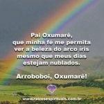 Que nossa vida seja repleta da beleza do arco-íris de Oxumarê