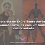 Neste dia de Exú e Santo Antônio, vamos louvá-los com um lindo ponto cantado