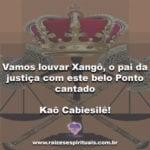 Vamos louvar Xangô, o pai da justiça com este belo ponto cantado