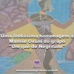 """Lindíssima homenagem a Mamãe Oxum do grupo """"Um quê de Negritude"""""""
