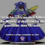 Características dos filhos de Nanã, a matriarca do panteão dos Orixás