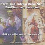 Sincretismo entre a Orixá Nanã e Sant'Ana avó de Jesus