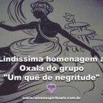 """Lindíssima homenagem a Oxalá do grupo """"Um quê de negritude"""""""