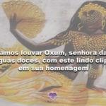Vamos louvar Oxum, senhora das águas doces, com este lindo clipe em sua homenagem