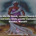 No dia de Nanã, vamos louvá-la com este lindo ponto cantado. Saluba, Nanã!!!
