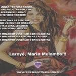 Salve Maria Mulambo, Pombagira das ruas, feiticeira poderosa! Laroyê!