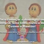 Para começar o domingo com alegria, uma linda música de Cosme e Damião!