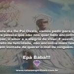 Hoje é dia de Pai Oxalá. Vamos pedir paz para todos! Epà Babá!!!