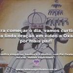 Pra começar o dia, vamos curtir uma linda oração em vídeo a Oxalá: por mais paz!