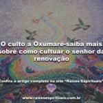 O culto a Oxumarê-saiba mais sobre como cultuar o senhor da renovação