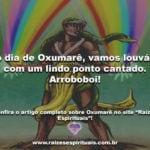 No dia de Oxumarê, vamos louvá-lo com um lindo ponto cantado. Arroboboi!