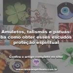 Amuletos, talismãs e patuás: saiba como obter esses escudos de proteção espiritual