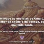 Invoque as energias de Omulú, senhor da saúde e da doença, com um lindo ponto