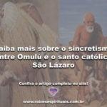 Saiba mais sobre o sincretismo entre Omulú e o santo católico São Lázaro