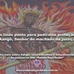 Um lindo ponto para pedirmos proteção a Xangô, Senhor do machado da justiça