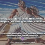 Confira um interessante Itan (lenda) de Oxaguiã,  o Oxalá guerreiro, com Iansã