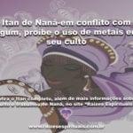 Itan de Nanã-em conflito com Ogum, proíbe o uso de metais em seu culto