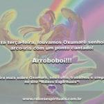 Nesta terça-feira, louvamos Oxumarê senhor do arco-íris com um ponto cantado!