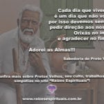 Conselho de Preto Velho: cada dia vivido, é um dia que não tem volta…