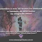 Setembro é mês de festas na Umbanda e também de desconto na magia de amor!