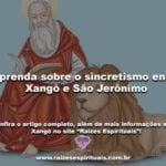Aprenda sobre o sincretismo entre Xangô e São Jerônimo