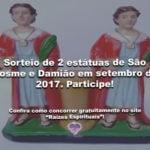 Sorteio de 2 estátuas de São Cosme e Damião em setembro de 2017. Participe!