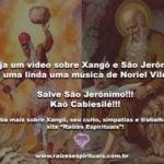 Veja um vídeo sobre Xangô e São Jerônimo e uma linda uma música de Noriel Vilela