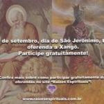 30 de setembro, dia de São Jerônimo, tem oferenda a Xangô. Participe gratuitamente!