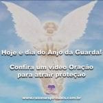 Hoje é dia do Anjo da Guarda! Confira um vídeo Oração para atrair proteção