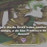 Hoje é dia do Orixá Irôko, senhor do tempo, e de São Francisco de Assis!!!