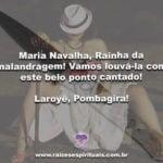 Maria Navalha, Rainha da malandragem! Vamos louvá-la com este belo ponto cantado