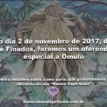No dia 2 de novembro de 2017, dia de Finados, faremos oferenda especial a Omulú
