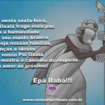 Salve Pai Oxalá e seu manto branco sagrado da paz! Epà Babá!