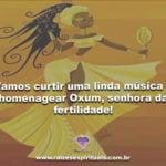 Vamos curtir uma linda música e homenagear Oxum, senhora da fertilidade!