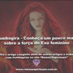 Exú feminino – Conheça um pouco mais sobre a força da Pombagira