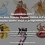 Dezembro-2017:mês das Yabás Oxum, Iansã e Ewá e muito mais! Veja a programação!