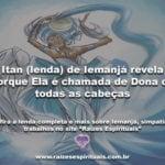 Itan (lenda) de Iemanjá revela porque Ela é chamada de Dona de todas as cabeças