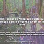 Itan (lenda) de Nanã que conta sua relação com a origem do homem na Terra