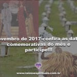 Novembro de 2017-confira as datas comemorativas do mês e participe!!!