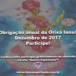 Obrigação anual da Orixá Iansã – Dezembro de 2017. Participe!