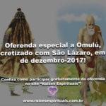 Oferenda especial a Omulú, sincretizado com São Lázaro, em 18 de dezembro-2017!