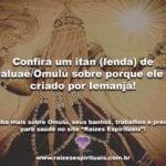 Confira um itan (lenda) de Obaluaê/Omulú sobre porque ele foi criado por Iemanjá!