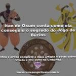Itan de Oxum conta como ela conseguiu o segredo do Jogo de Búzios