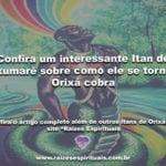 Confira um interessante Itan de Oxumarê sobre como ele se tornou Orixá cobra