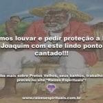 Vamos louvar e pedir proteção a Pai Joaquim com este lindo ponto cantado!!!