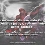 Encerramos o dia louvando Xangô, Orixá da justiça, com um lindo ponto cantado!
